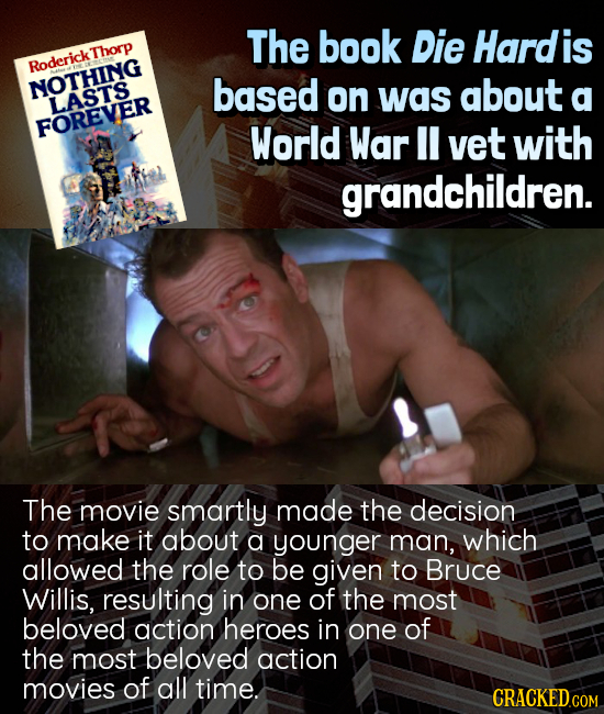 The book Die Hardis RoderickThorp Roderick Thorp NOTHING based on was about a LASTS FOREVER World War I vet with grandchildren. The movie smartly made