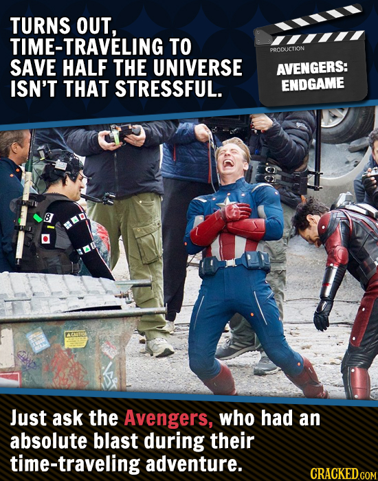TURNS OUT, TIME-TRAVELING TO PRODUCTION SAVE HALF THE UNIVERSE AVENGERS: ISN'T THAT STRESSFUL. ENDGAME 8 ACAUTNOS Just ask the Avengers, who had an ab
