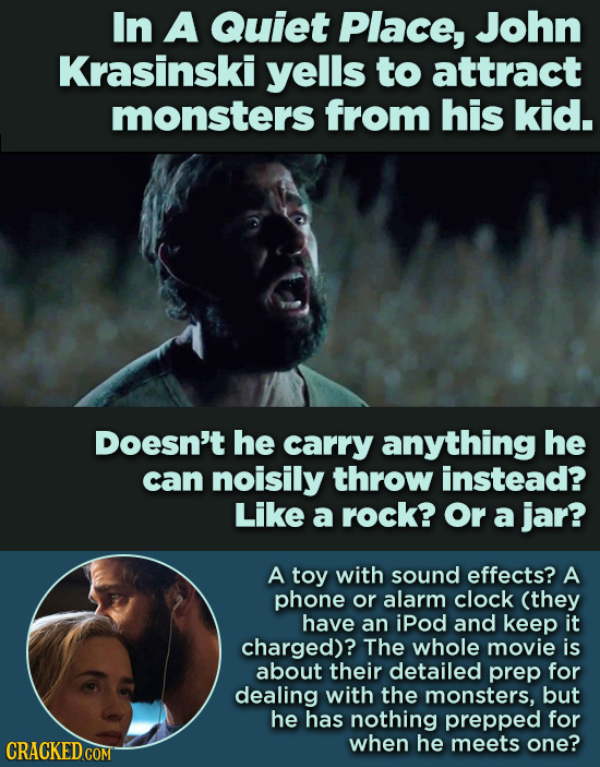 In A Quiet Place, John Krasinski yells to attract monsters from his kid. Doesn't he carry anything he can noisily throw instead? Like a rock? Or a jar