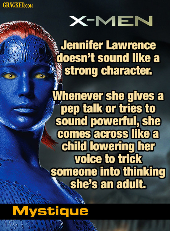 CRACKEDGOR COM X-MEN Jennifer Lawrence doesn't sound like a strong character. Whenever she gives a pep talk or tries to sound powerful, she comes acro
