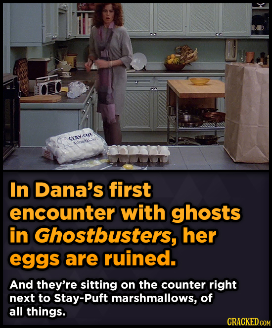SXAV-CUIS AatALS In Dana's first encounter with ghosts in Ghostbusters, her eggs are ruined. And they're sitting on the counter right next to Stay-Puf