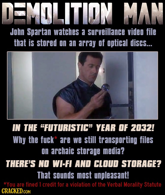 MOLITION MAN John Spartan watches a surveillance video file that is stored on an array of optical discs... IN THE FUTURISTIC YEAR OF 2032! Why the f