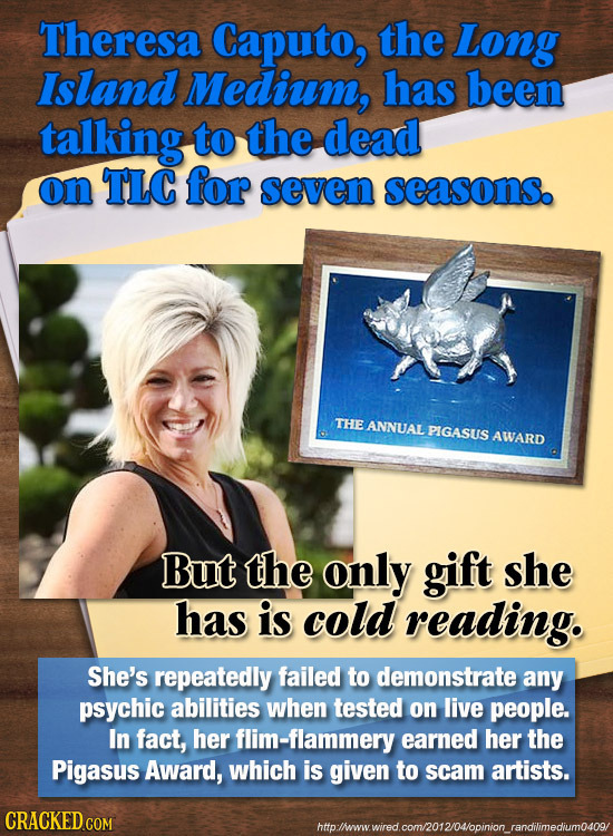 Theresa Caputo, the Long Island Medium, has been talking to the dead on TLC for seven seasons. THE ANNUAL PIGASUS AWARD But the only gift she has is c