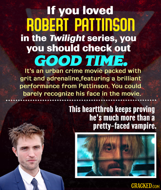 If you loved ROBERT PATTINSON in the Twilight series, you you should check out GOOD TIME. It's an urban crime movie packed with grit and adrenaline, ,