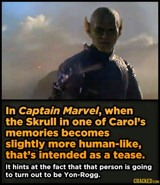 In Captain Marvel, when the Skrull in one of Carol's memories becomes slightly more human-like, that's intended as a tease. It hints at the fact that