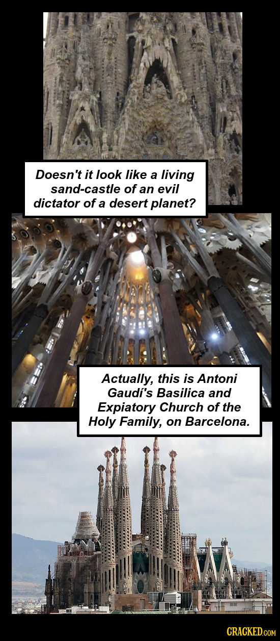 Doesn't it look like a living sand-castle of an evil dictator of a desert planet? Actually, this is Antoni Gaudi's Basilica and Expiatory Church of th