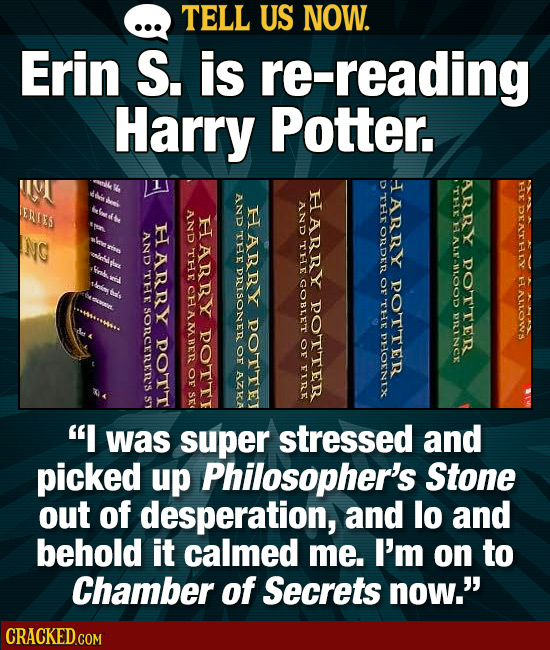 TELL US NOW. Erin S. is re-reading Harry POu D HARRY ARRY HARBY 111 AND THr ERIES HARR AND DEATHly And H HARRY ORDER NG AND rhe AL ARRY THE THe DOTTER