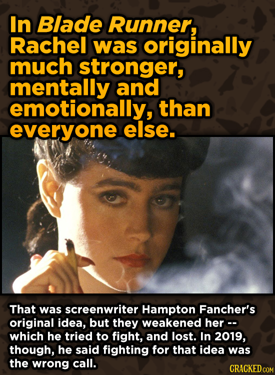 Super-Weird Early Versions Of Famous Characters - In Blade Runner, Rachel was originally much stronger, mentally and emotionally, than everyone else.