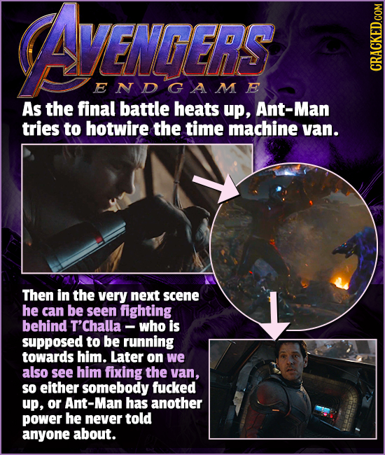 AENEES ENGERS CRACKED.COM ENDGAME As the final battle heats up, Ant-Man tries to hotwire the time machine van. Then in the very next scene he can be s