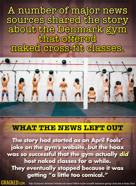 A number of major news sources shared the story about the Denmark gym that offered naked cross-fit classes. WHAT THE NEWS LEFT our The story had start