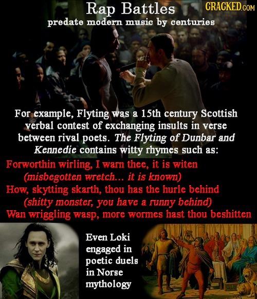 Rap Battles CRACKED predate modern music by centuries For example, Flyting was a 15th century Scottish verbal contest of exchanging insults in verse b