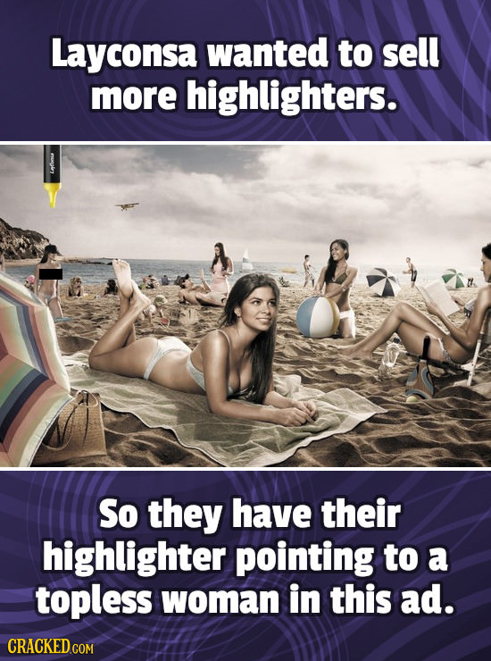 Layconsa wanted to sell more highlighters. So they have their highlighter pointing to a topless woman in this ad. CRACKED COM