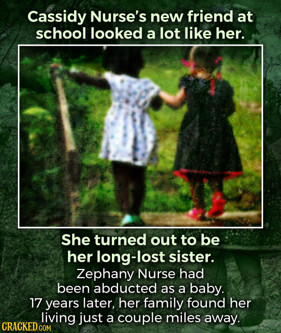 Cassidy Nurse's new friend at school looked a lot like her. She turned out to be her long-lost sister. Zephany Nurse had been abducted as a baby. 17 y