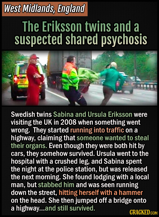 West Midlands, England - The Eriksson twins and a suspected shared psychosis -Swedish twins Sabina and Ursula Eriksson were visiting the UK in 2008 wh