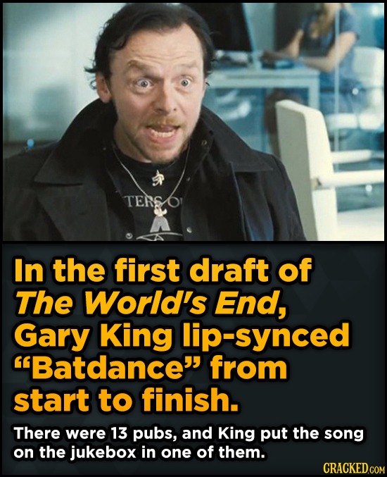 Bizarre Scenes That Almost Made It Into Famous Movie - In the first draft of The World's End, Gary King lip-synced Batdance from start to finish.