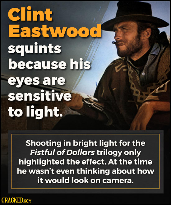 Clint Eastwood squints because his eyes are sensitive to light. Shooting in bright light for the Fistful of Dollars trilogy only highlighted the effec