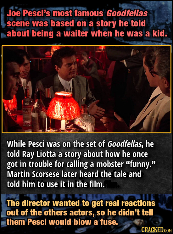 Joe Pesci's most famous Goodfellas scene was based on a story he told about being a waiter when he was a kid. While Pesci was on the set of Goodfellas