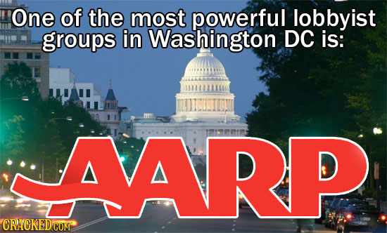One of the most powerful lobbyist groups in Washington DC is: AARP A D
