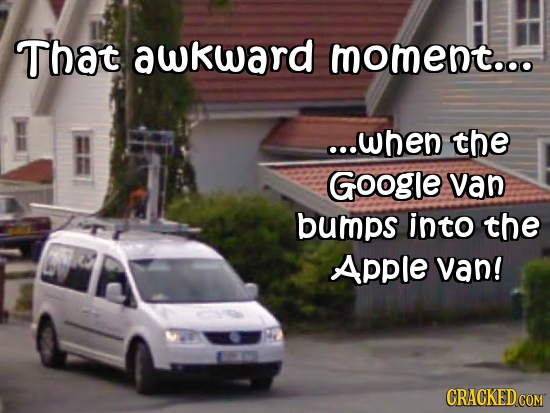 That awkward moment..o ...when the Google van bumps into the Apple van! CRACKED CON COM