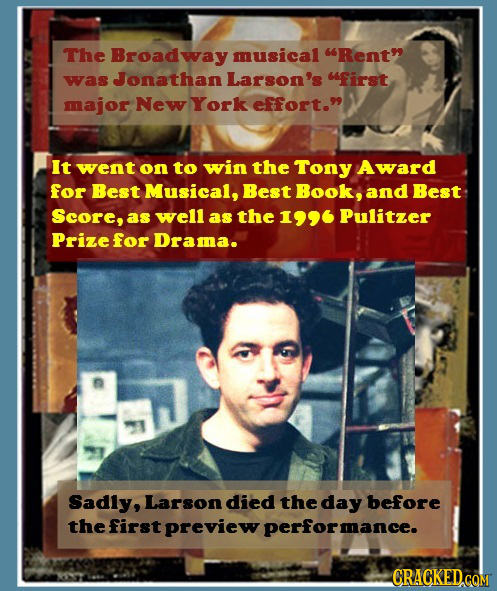 The Broadway musical Rent was Jonathan Larson's first major New York effort. It went on to win the Tony Award for Best Musical, Best Book, and Bes