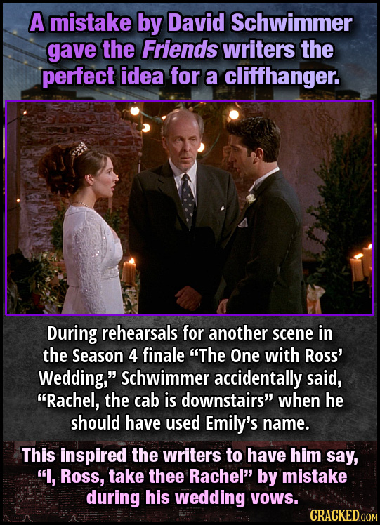 A mistake by David Schwimmer gave the Friends writers the perfect idea for a cliffhanger. During rehearsals for another scene in the Season 4 finale