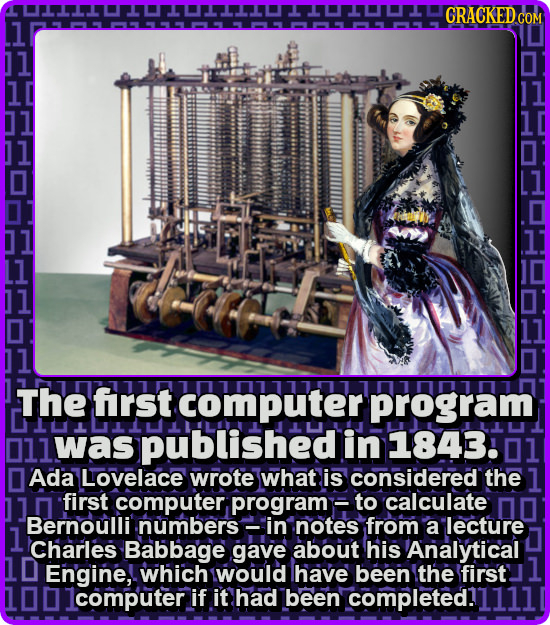 CRACKED COM The frst computer program 011 was published in 1843. Ada Lovelace wrote what IS considered the 1 first computer, program to calculate Bern