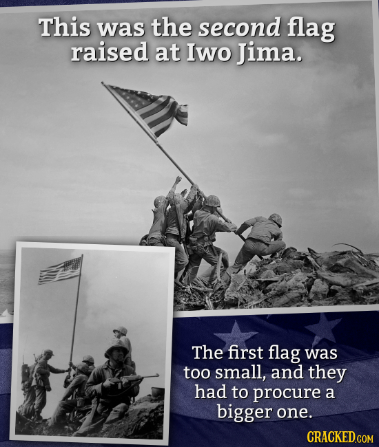 This was the second flag raised at Iwo Jima. The first flag was too small, and they had to procure a bigger one.