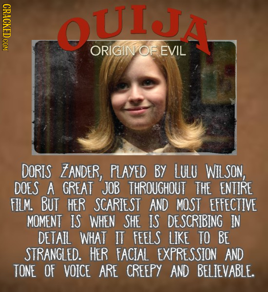 CRACKED COM OUIA ORIGIN OF EVIL DORIS TANDER, PLAYED BY LULU WILSON, DOES A GREAT JOB THROUGHOUT THE ENTIRE FILM. BUT HER SCARIEST AND MOST EFFECTIVE