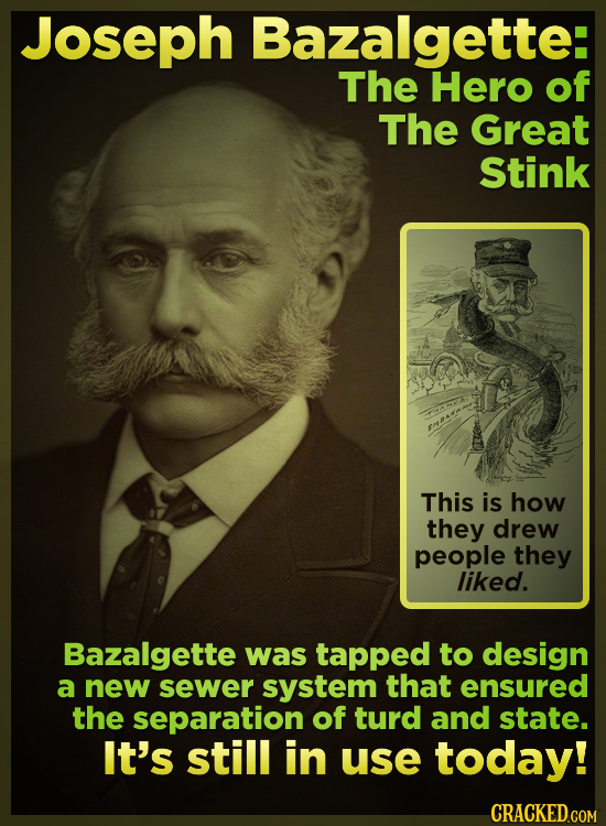 Joseph Bazalgette: The Hero of The Great Stink This is how they drew people they liked. Bazalgette was tapped to design a new sewer system that ensure