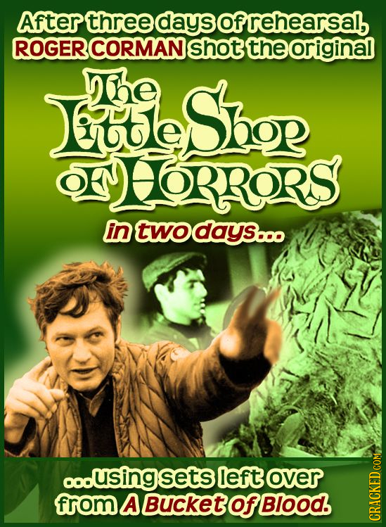 After three daysofrehearsal, ROGER CORMAN shot theoriginal bsbor the ORRORS in twodays..o coousingsets left over from A BuCKET of BIod. CRACKED COM