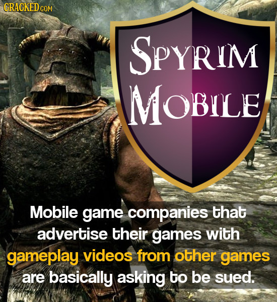 GRACKEDCOM SPYRIM MOBILE Mobile game companies that advertise their games with gameplay videos from other games are basically asking to be sued.