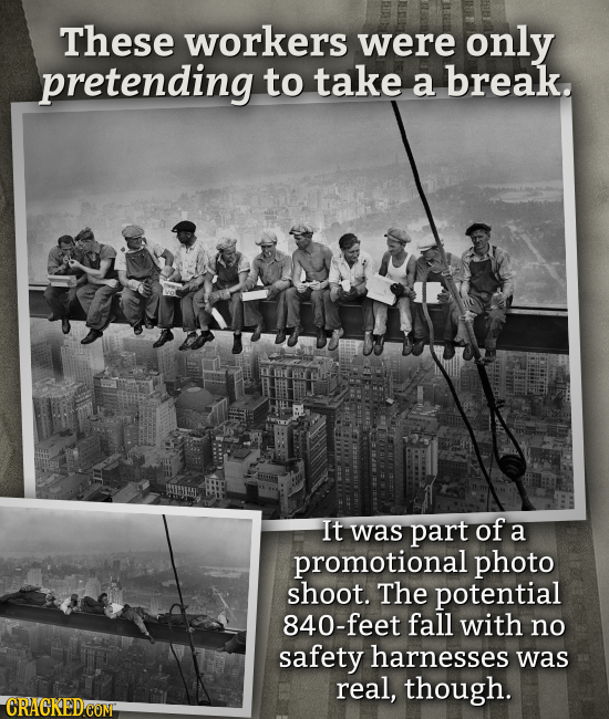 These workers were only pretending to take a break. It was part of a promotional photo shoot. The potential 840-feet fall with no safety harnesses was