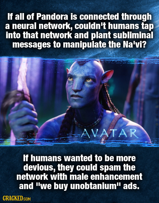 If all of Pandora is connected through a neural network, couldn't humans tap into that network and plant subliminal messages to manipulate the Na'vi?
