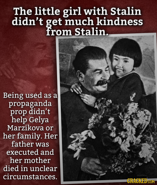 The little girl with Stalin didn't get much kindness from Stalin. Being used as a propaganda prop didn't help Gelya Marzikova or her family. Her fathe