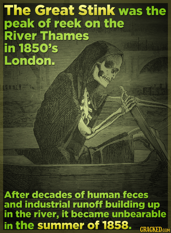 The Great Stink was the peak of reek on the River Thames in 1850's London. After decades of human feces and industrial runoff building up in the river