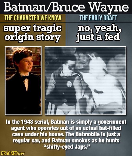 Batman Bruce Wayne THE CHARACTER WE KNOW THE EARLY DRAFT super tragic no, yeah, origin story just a fed In the 1943 serial, Batman is simply a governm