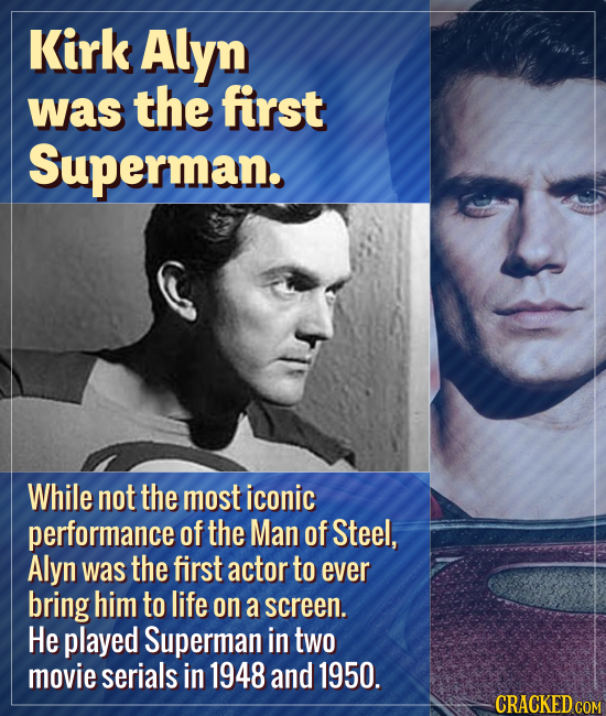 Kirk Alyn was the first Superman. While not the most iconic performance of the Man of Steel, Alyn was the first actor to ever bring him to life on a s
