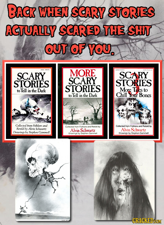 BACK WHEN SCARY STORIES ACTUALLY SCARED THE SHIT OUT oF YOU. MORE SCARY SCARY SCARY STORIES STORIES STORIES to Tell in the Dark More Tales to Tell the