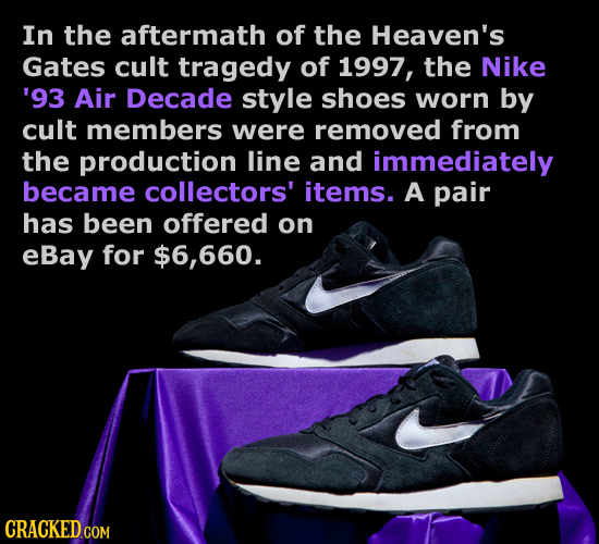 In the aftermath of the Heaven's Gates cult tragedy of 1997, the Nike '93 Air Decade style shoes worn by cult members were removed from the production