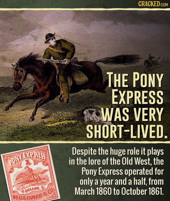 CRACKEDcO COM THE PONy EXPRESS WAS VERY SHORT-LIVED. Despite the huge role it plays EXPRESS in the lore of the Old West, the PONY Pony Express operate