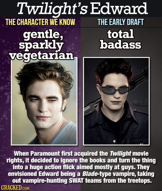 Twilight's Edward THE CHARACTER WE KNOW THE EARLY DRAFT gentle, total sparkly badass vegetarian When Paramount first acquired the Twilight movie right