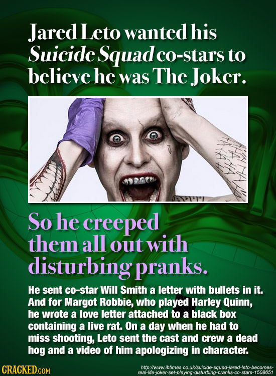 Jared Leto wanted his Suicide Squad o-stars to believe he was The Joker. So he creeped them all out with disturbing pranks. He sent co-star Will Smith