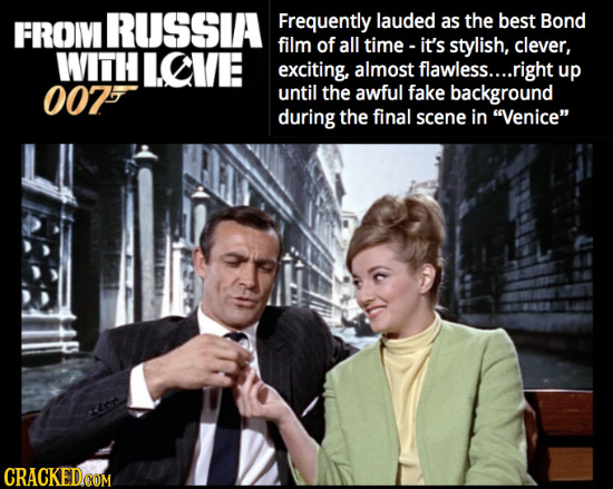 lauded FROII RUSSIA Frequently as the best Bond film of all time - it's stylish, clever, WITH ICE exciting, almost flawless.... .right up 007 until th
