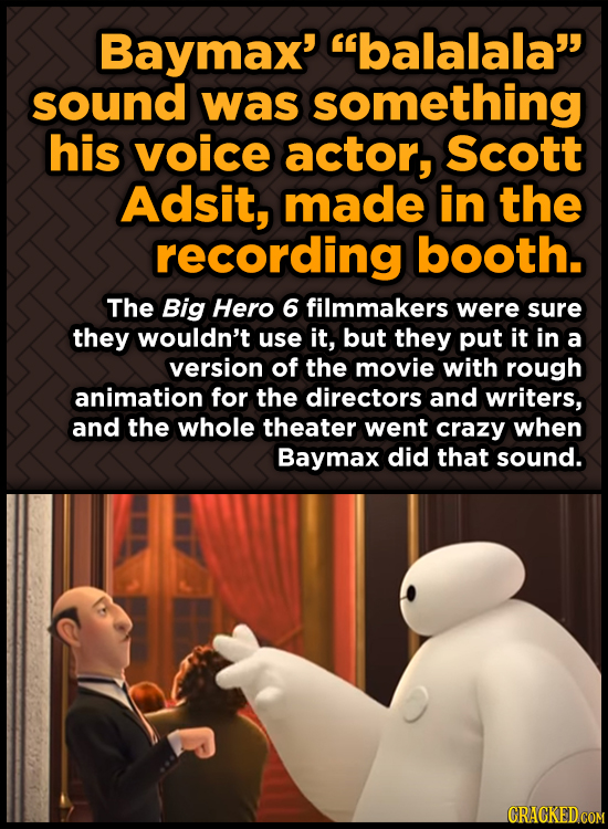 Baymax' balalala sound was something his voice actor, Scott Adsit, made in the recording booth. The Big Hero 6 filmmakers were sure they wouldn't us