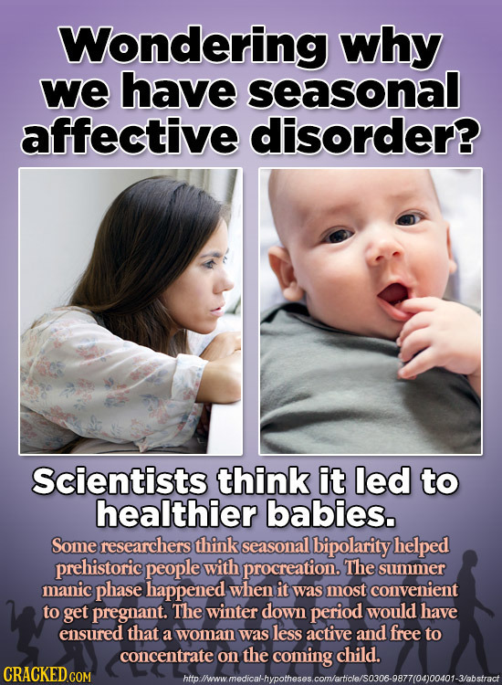 Wondering why we have seasonal affective disorder? Scientists think it led to healthier babies. Some researchers think seasonal bipolarity helped preh