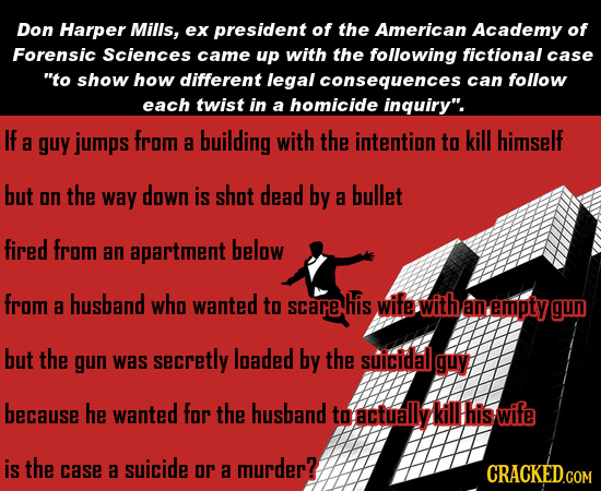 Don Harper Mills, ex president of the American Academy of Forensic Sciences came up with the following fictional case to show how different legal con