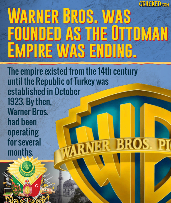 CRACKED WARNER BROS. WAS FOUNDED AS THE OTTOMAN EMPIRE WAS ENDING. The empire existed from the 14th century until the Republic of Turkey was establish