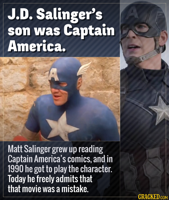 J.D. Salinger's A son was Captain America. A Matt Salinger grew up reading Captain America's comics, and in 1990 he got to play the character. Today h