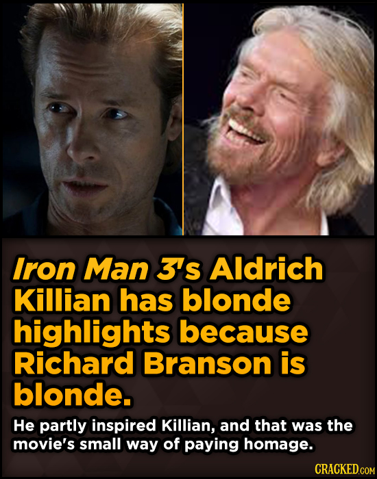 Surprising Sources Of Inspiration For Your Fav Characters - Iron Man 3's Aldrich Killian has blonde highlights because Richard Branson is blonde.