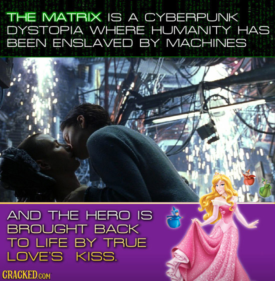 THE MATRIX IS A CYBERPUNK DYSTOPIA WHERE HUMANITY HAS BEEN ENSLEAVED BY MACHINES AND THE HERO IS BROUGHT BACK TO LIFE BY TRUE LOVE'S KISS. CRACKED COM